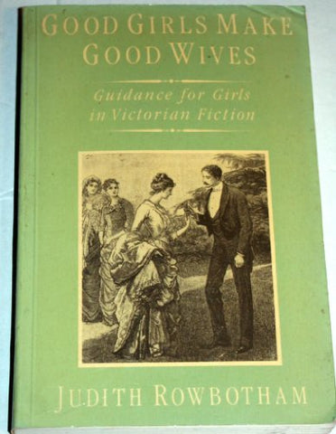 Good Girls Make Good Wives: Guidance for Girls in Victorian Fiction