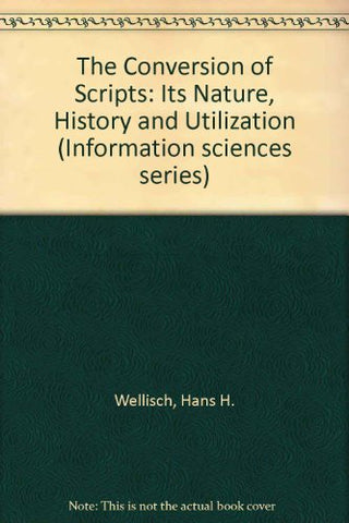 The Conversion of Scripts: Its Nature, History and Utilization (Information sciences series)