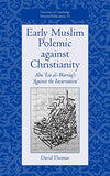 Early Muslim Polemic against Christianity: Abu Isa al-Warraq's 'Against the Incarnation' (University of Cambridge Oriental Publications)