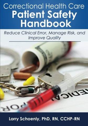 Correctional Health Care Patient Safety Handbook: Reduce Clinical Error, Manage Risk, and Improve Quality