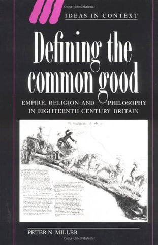 Defining the Common Good: Empire, Religion and Philosophy in Eighteenth-Century Britain (Ideas in Context)