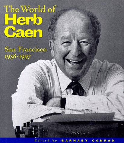 The World of Herb Caen: San Francisco, 1938-1997