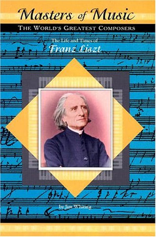 The Life and Times of Franz Liszt (Masters of Music)