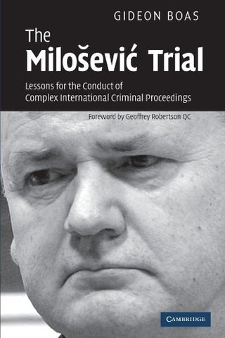 The Milosevic Trial: Lessons for the Conduct of Complex International Criminal Proceedings