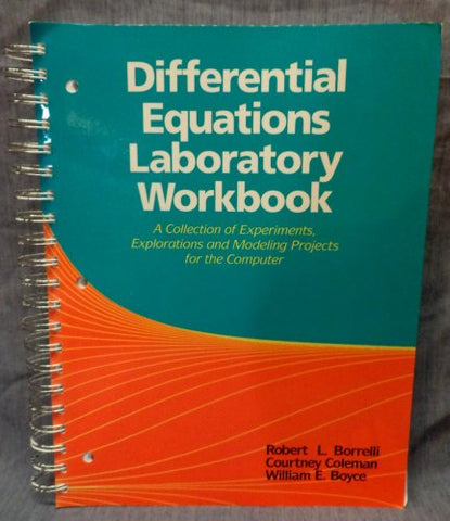 Differential Equations Laboratory Workbook: A Collection of Experiments, Explorations and Modeling Projects for the Computer