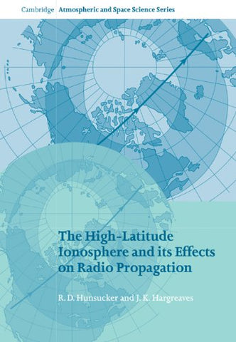 The High-Latitude Ionosphere and its Effects on Radio Propagation (Cambridge Atmospheric and Space Science Series)