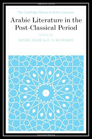The Cambridge History of Arabic Literature, Vol. 6:  Arabic Literature in the Post-Classical Period