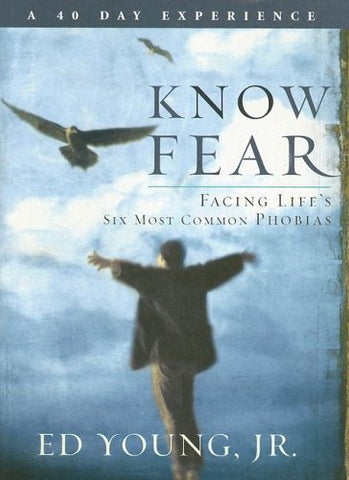 Know Fear: Facing Life's Six Most Common Phobias