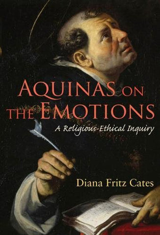 Aquinas on the Emotions: A Religious-Ethical Inquiry (Moral Traditions)