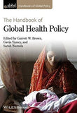 The Handbook of Global Health Policy (Handbooks of Global Policy)