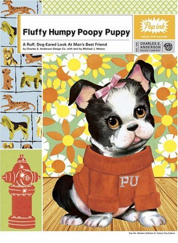 Fluffy Humpy Poopy Puppy: A Ruff, Dog-Eared Look at Man's Best Friend
