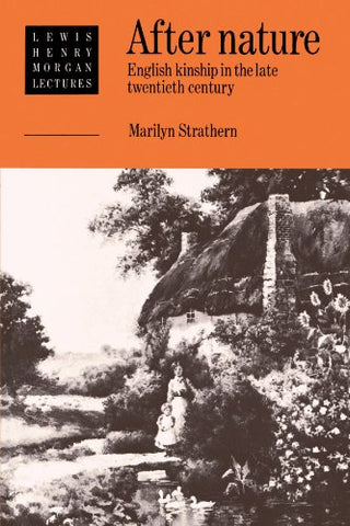 After Nature: English Kinship in the Late Twentieth Century (Lewis Henry Morgan Lectures)