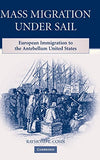Mass Migration under Sail: European Immigration to the Antebellum United States