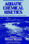 Aquatic Chemical Kinetics: Reaction Rates of Processes in Natural Waters (Environmental Science and Technology: A Wiley-Interscience Series of Texts and Monographs)