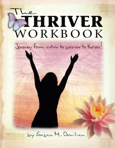 The Thriver Workbook:  Journey from Victim to Survivor to Thriver!