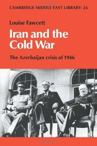 Iran and the Cold War: The Azerbaijan Crisis of 1946 (Cambridge Middle East Library)