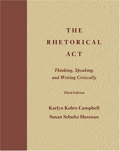 The Rhetorical Act: Thinking, Speaking, and Writing Critically (with InfoTrac) (Wadsworth Series in Speech Communication)