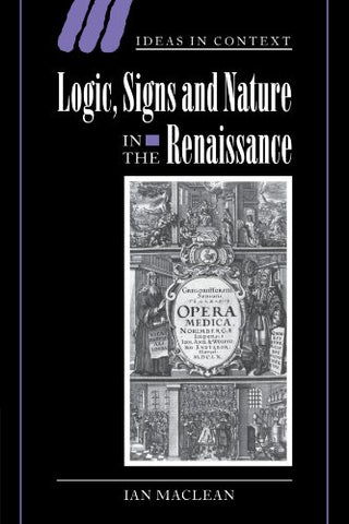 Logic, Signs and Nature in the Renaissance: The Case of Learned Medicine (Ideas in Context)