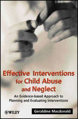 Effective Interventions for Child Abuse and Neglect: An Evidence-Based Approach to Planning and Evaluating Interventions