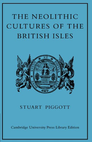 The Neolithic Cultures of the British Isles: A Study of the Stone-using Agricultural Communities of Britain in the Second Millenium BC