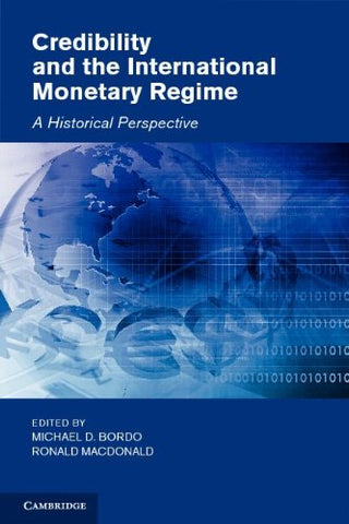 Credibility and the International Monetary Regime: A Historical Perspective (Studies in Macroeconomic History)