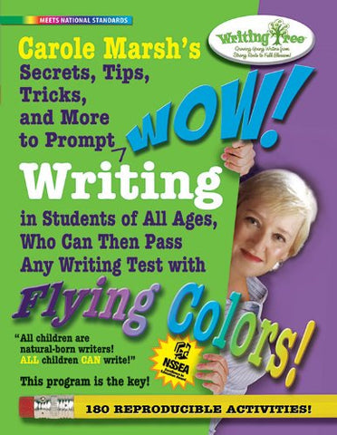 Carole Marsh's Secrets, Tips, Tricks and More to Prompt WOW! Writing: For Students of All Ages, Who Can Then Pass Any Writing Test with Flying Colors!187 REPRODUCIBLE ACTIVITIES (Writing Tree)