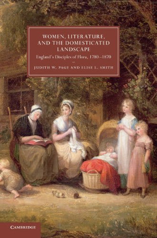 Women, Literature, and the Domesticated Landscape: England's Disciples of Flora, 1780-1870 (Cambridge Studies in Nineteenth-Century Literature and Culture) (English and English Edition)
