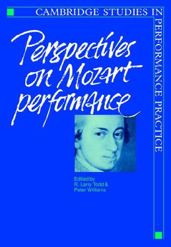 Perspectives on Mozart Performance (Cambridge Studies in Performance Practice)