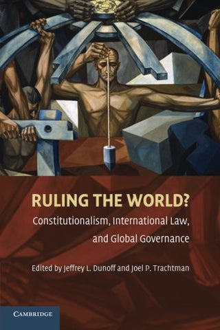 Ruling the World?: Constitutionalism, International Law, and Global Governance