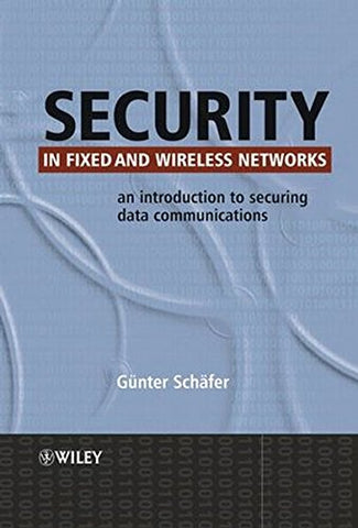 Security in Fixed and Wireless Networks: An Introduction to Securing Data Communications