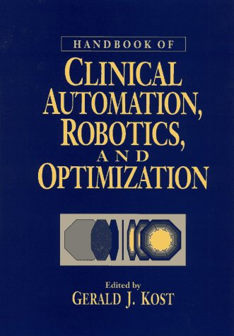 Handbook of Clinical Automation, Robotics, and Optimization (Wiley-Interscience Series on Laboratory Automation)