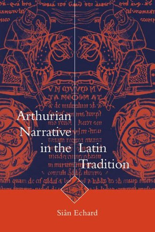Arthurian Narrative in the Latin Tradition (Cambridge Studies in Medieval Literature)