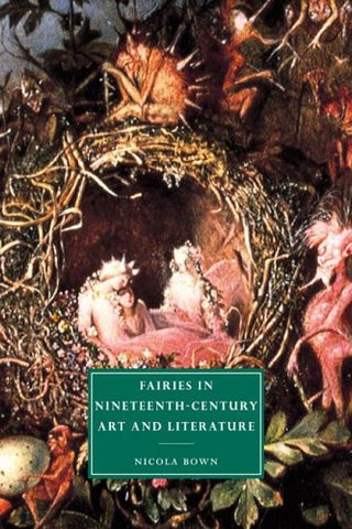 Fairies in Nineteenth-Century Art and Literature (Cambridge Studies in Nineteenth-Century Literature and Culture)