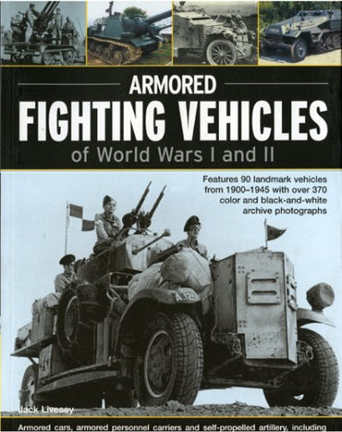 Armoured Fighting Vehicles of World Wars I & II: Features 90 Landmark Vehicles from 1900-1945 with over 370 Archive Photographs