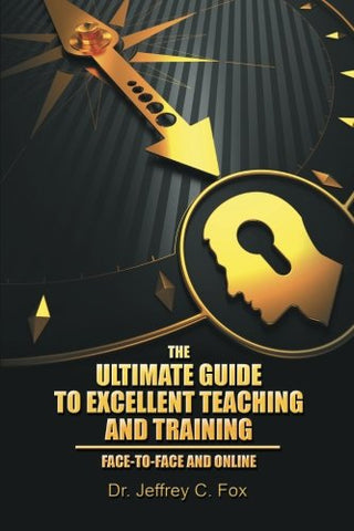 The Ultimate Guide to Excellent Teaching and Training: Face-to-Face and Online
