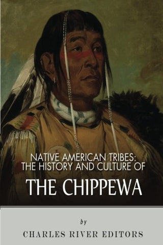 Native American Tribes: The History and Culture of the Chippewa
