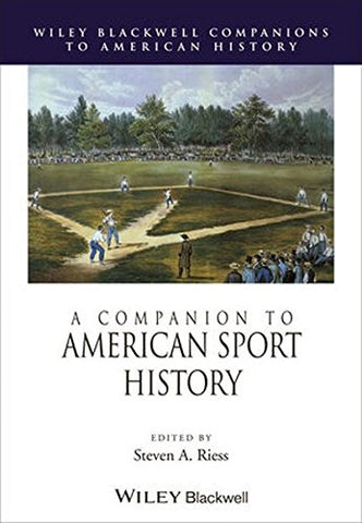 A Companion to American Sport History (Wiley Blackwell Companions to American History)