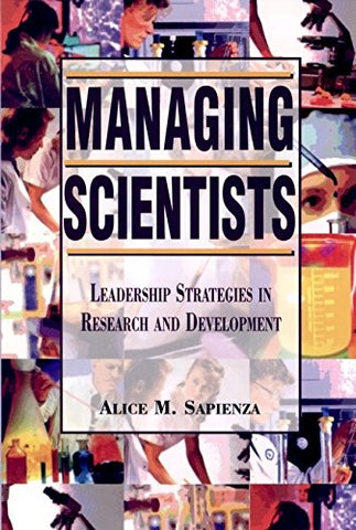 Managing Scientists: Leadership Strategies in Research and Development