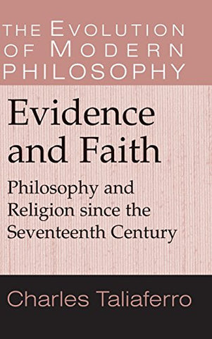 Evidence and Faith: Philosophy and Religion since the Seventeenth Century (The Evolution of Modern Philosophy)