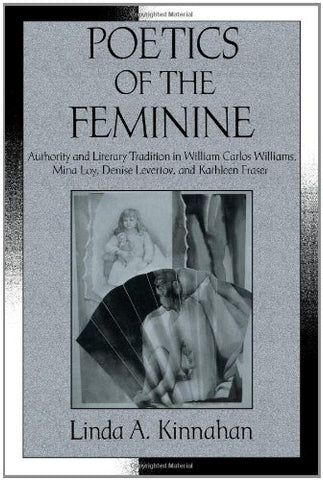 Poetics of the Feminine: Authority and Literary Tradition in William Carlos Williams, Mina Loy, Denise Levertov, and Kathleen Fraser (Cambridge Studies in American Literature and Culture)