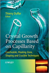 Crystal Growth Processes Based on Capillarity: Czochralski, Floating Zone, Shaping and Crucible Techniques