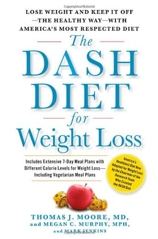 The Dash Diet For Weight Loss: Lose Weight And Keep It Off-The Healthy Way-With America'S Most Respected Diet