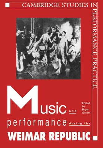 Music and Performance during the Weimar Republic (Cambridge Studies in Performance Practice)