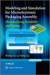 Modeling and Simulation for Microelectronic Packaging Assembly: Manufacturing, Reliability and Testing