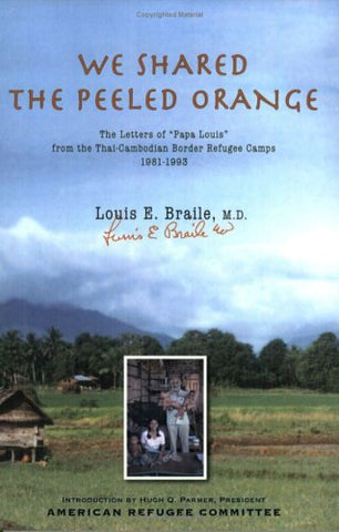 We Shared The Peeled Orange: The Letters of Papa Louis from the Thai-Cambodian Border Refugee Camps 1981-1993