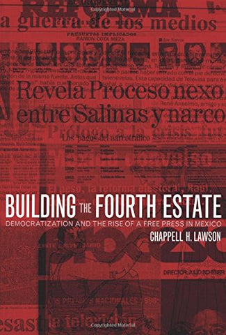 Building the Fourth Estate: Democratization and the Rise of a Free Press in Mexico