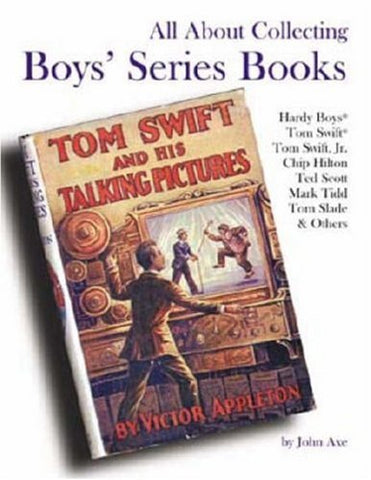 All About Collecting Boys' Series Books: Hardy Boys, Tom Swift, Tom Swift, Jr., Chip Hilton, Ted Scott, Mark Tidd, Tom Slade & Others