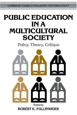 Public Education in a Multicultural Society: Policy, Theory, Critique (Cambridge Studies in Philosophy and Public Policy)