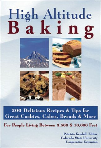 High Altitude Baking: 200 Delicious Recipes & Tips for Great Cookies, Cakes, Breads & More : For People Living Between 3,500 & 10,000 Feet