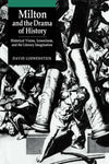 Milton and the Drama of History: Historical Vision, Iconoclasm, and the Literary Imagination